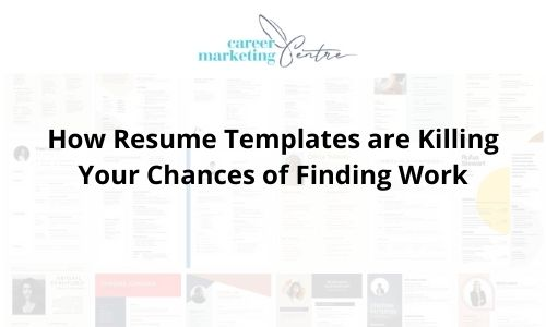 How Resume Templates are Killing Your Chances of Finding Work