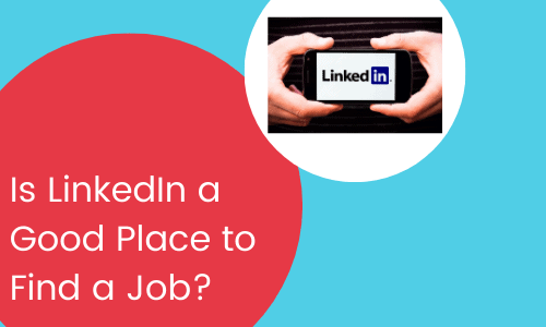 Is LinkedIn a Good Place to Find a Job?