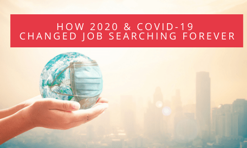 How 2020 and COVID-19 Changed Job Searching Forever