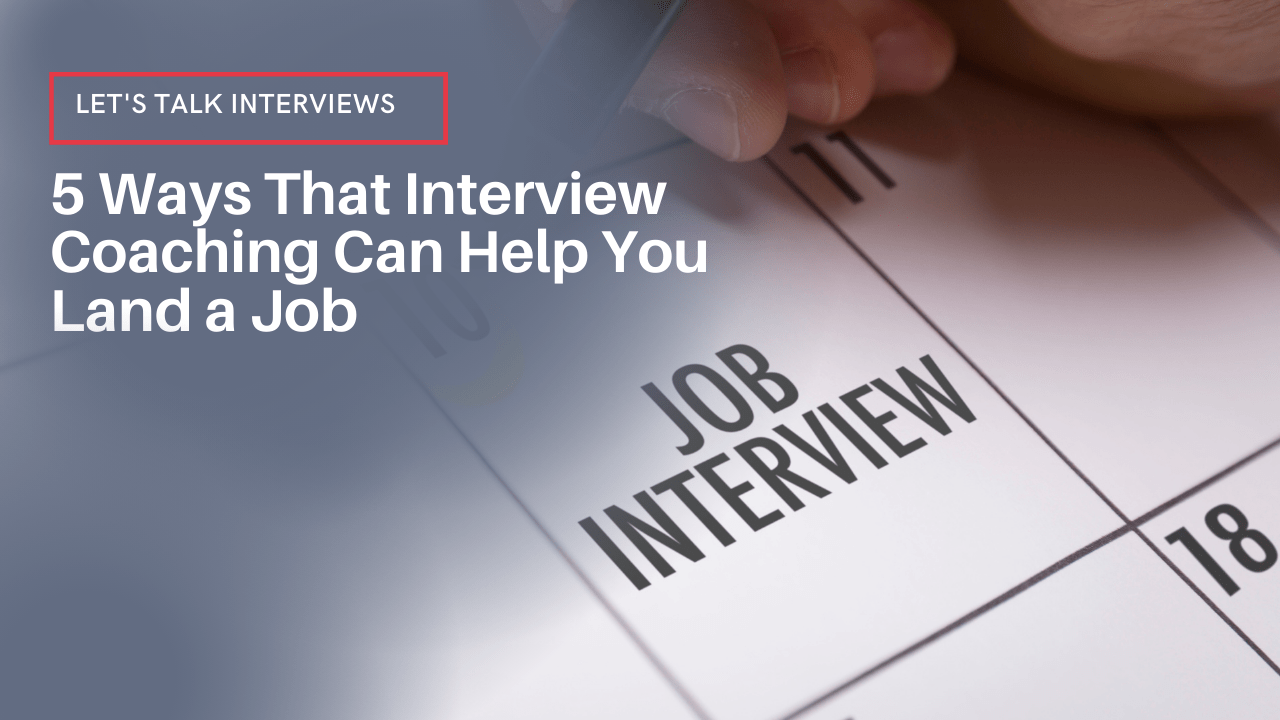 5 Ways That Interview Coaching Can Help You Land a Job