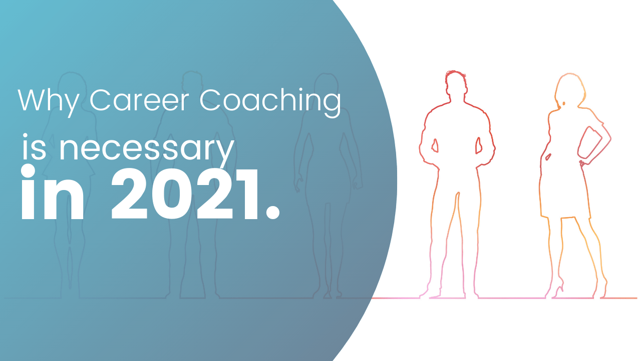 Why Career Coaching is Necessary in 2021?