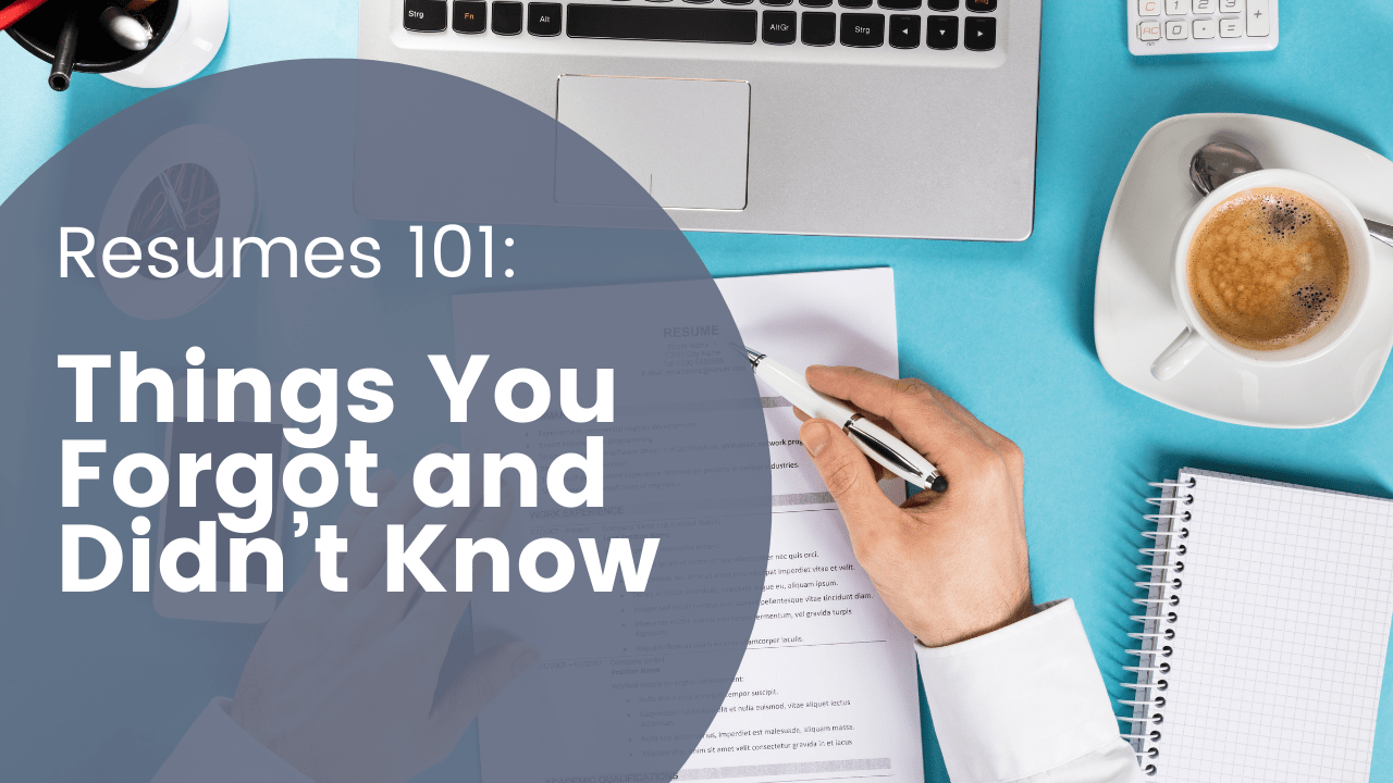 Resumes 101: Things You Forgot and Didn't Know
