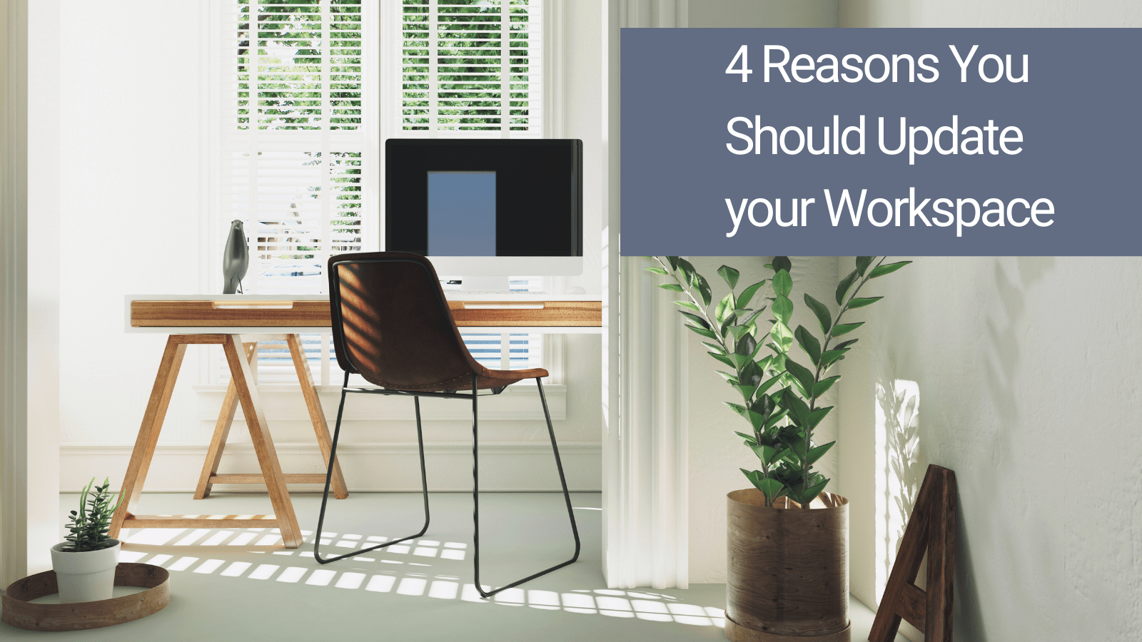 4 Reasons You Should Update Your Workspace