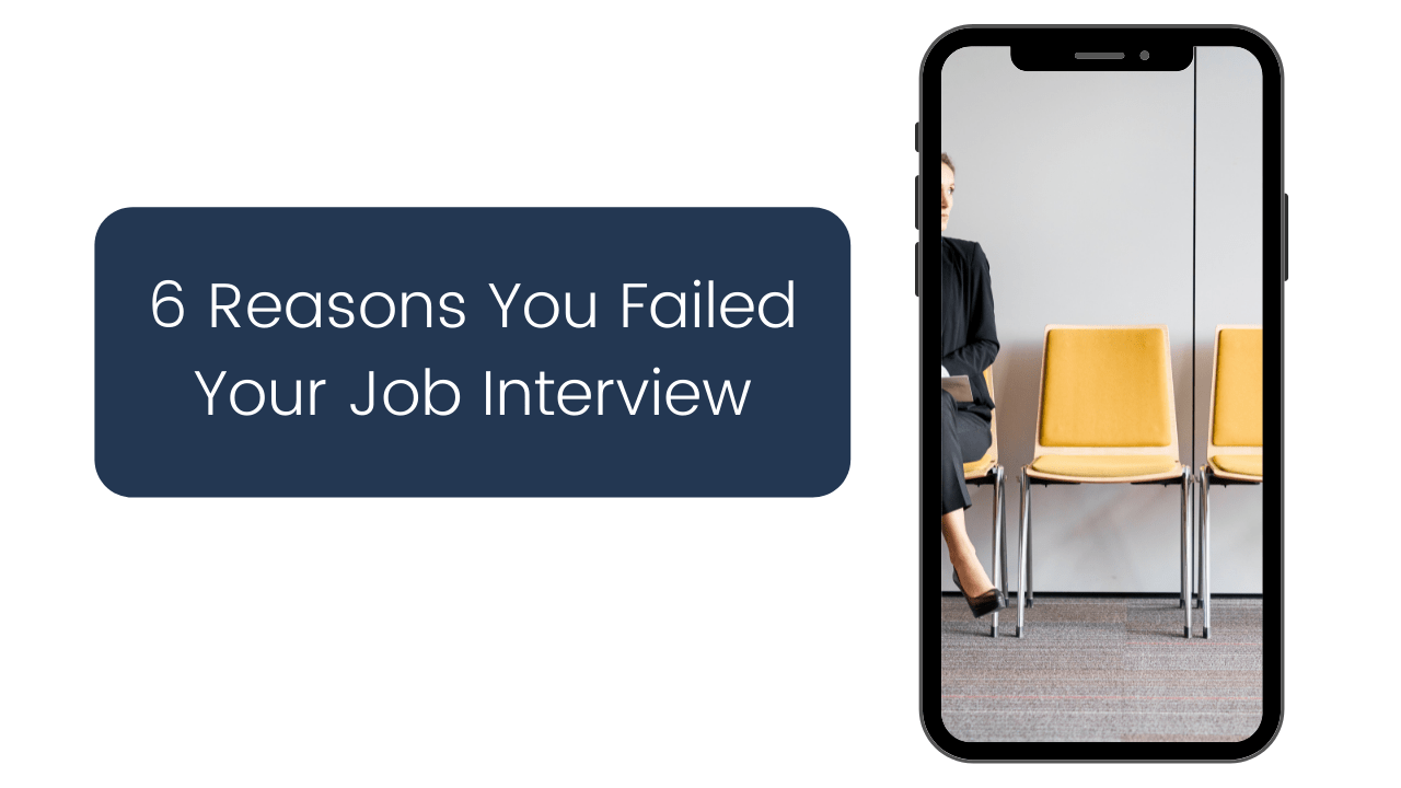 6 Reasons You Failed Your Job Interview