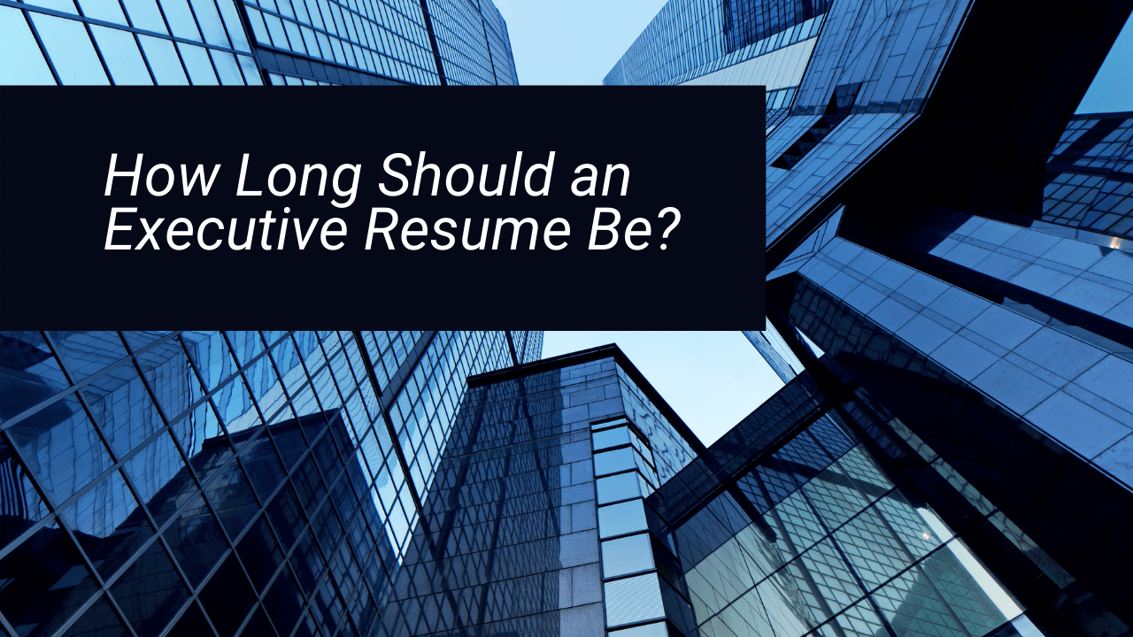 How Long Should an Executive Resume Be?