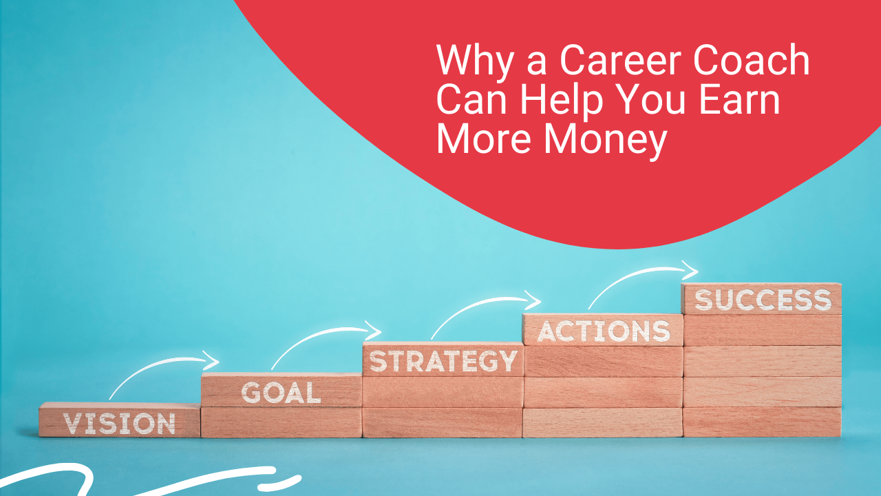 Why a Career Coach Can Help You Earn More Money