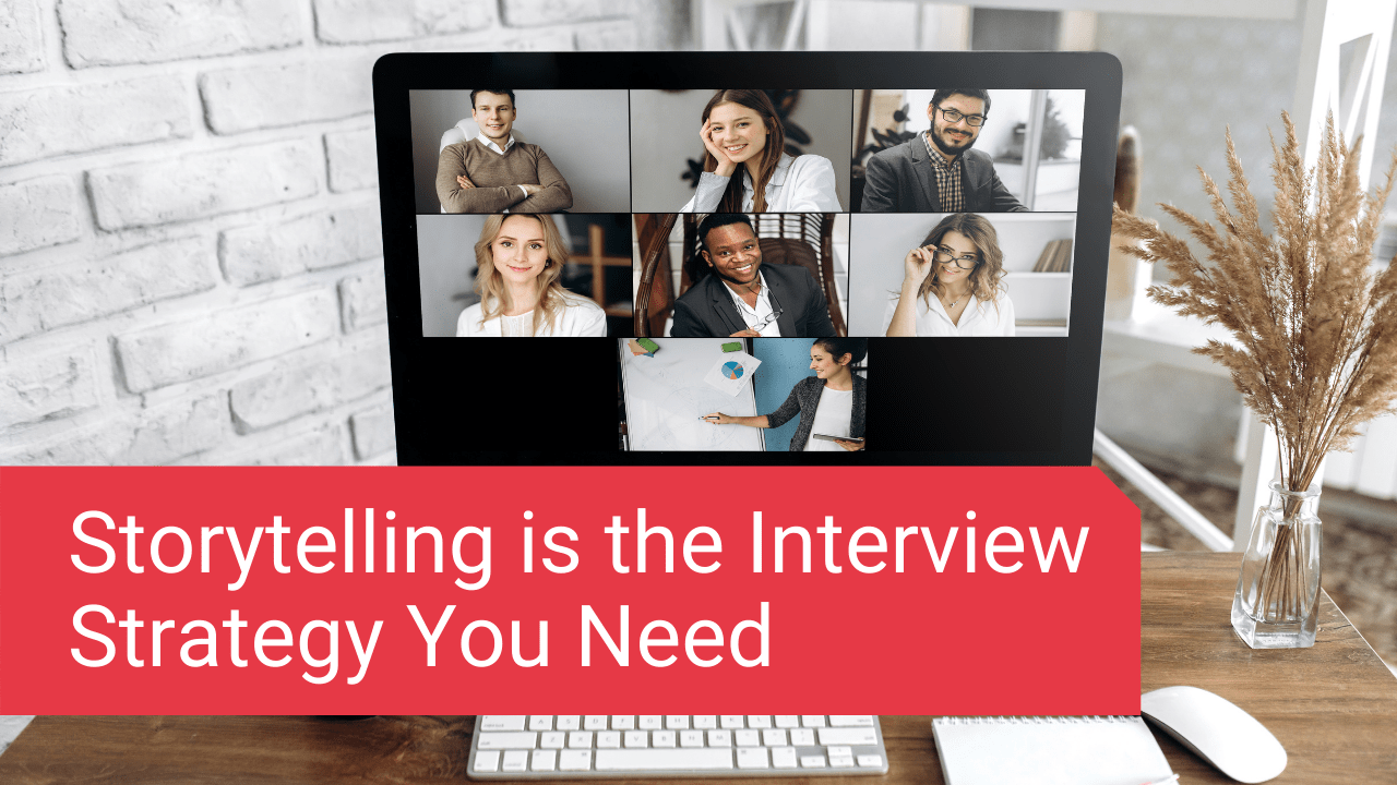 Storytelling is the Interview Strategy You Need